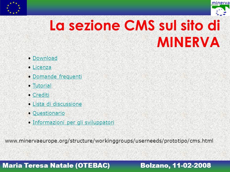 Maria Teresa Natale (OTEBAC)Bolzano, 11-02-2008 La sezione CMS sul sito di MINERVA Download Licenza Domande frequenti Tutorial Crediti Lista di discussione Questionario Informazioni per gli sviluppatori www.minervaeurope.org/structure/workinggroups/userneeds/prototipo/cms.html