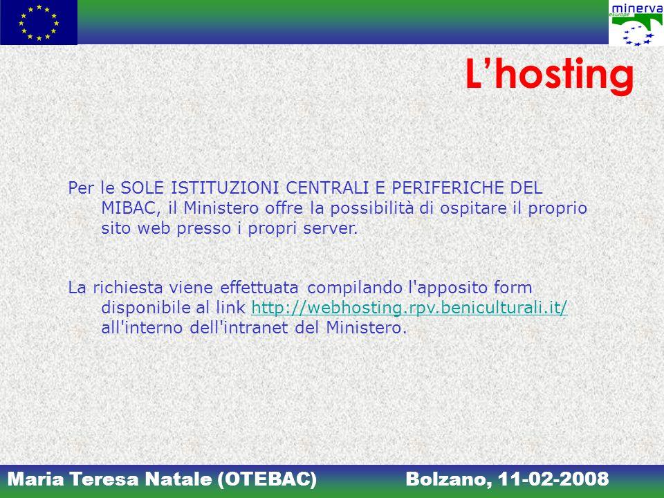 Maria Teresa Natale (OTEBAC)Bolzano, 11-02-2008 Lhosting Per le SOLE ISTITUZIONI CENTRALI E PERIFERICHE DEL MIBAC, il Ministero offre la possibilità di ospitare il proprio sito web presso i propri server.