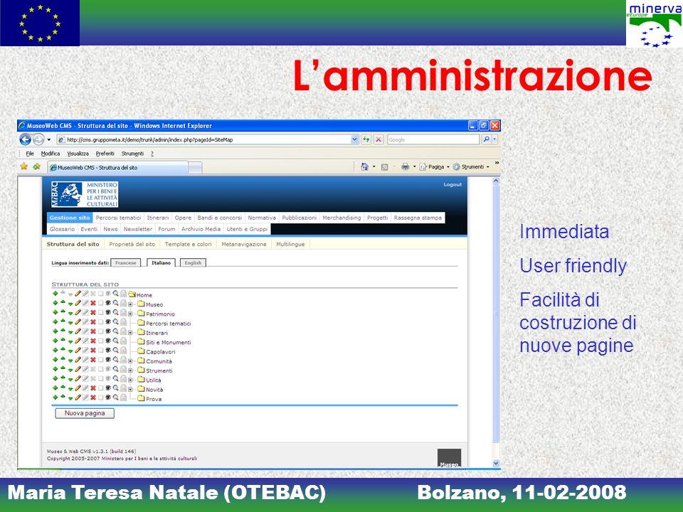 Maria Teresa Natale (OTEBAC)Bolzano, 11-02-2008 Lamministrazione Immediata User friendly Facilità di costruzione di nuove pagine