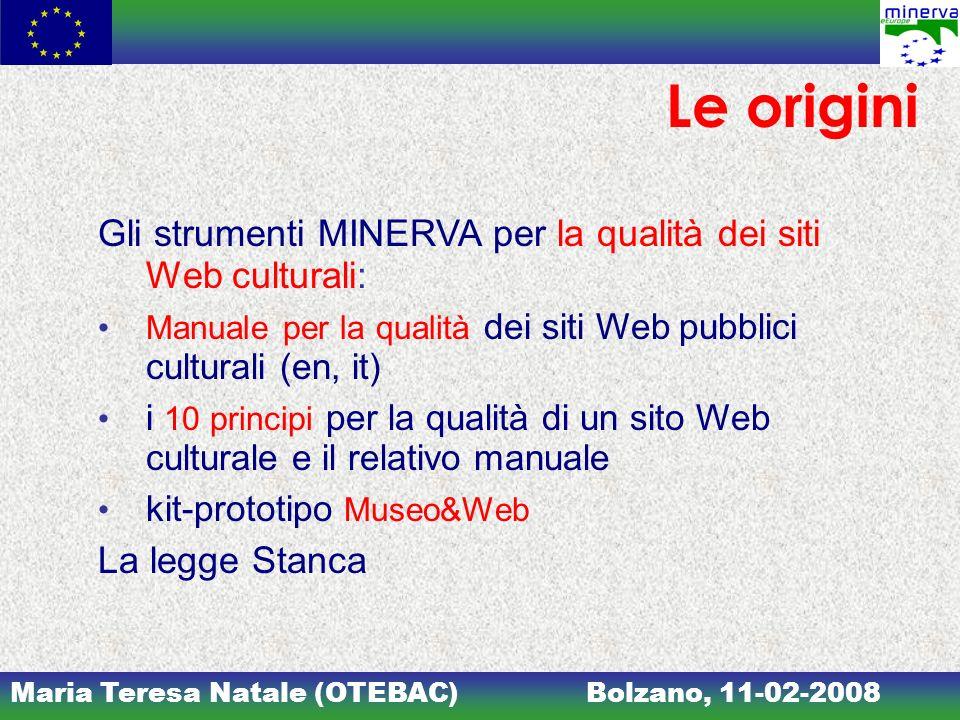 Maria Teresa Natale (OTEBAC)Bolzano, 11-02-2008 Le origini Gli strumenti MINERVA per la qualità dei siti Web culturali: Manuale per la qualità dei sit