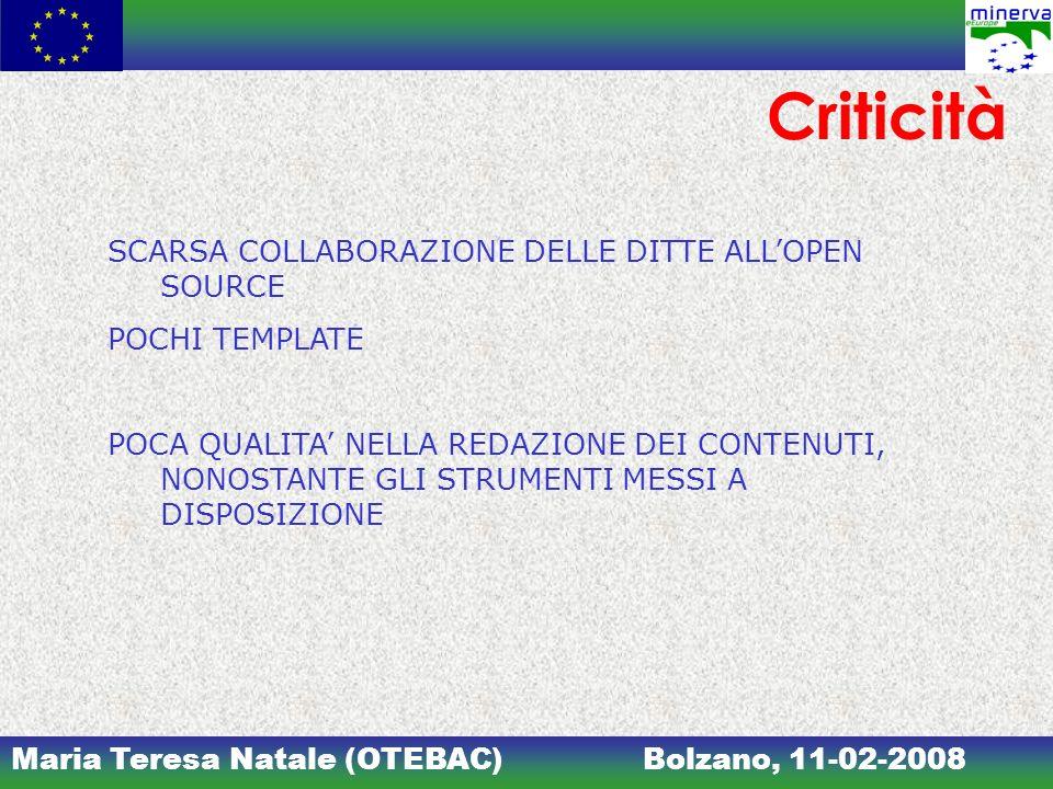 Maria Teresa Natale (OTEBAC)Bolzano, 11-02-2008 Criticità SCARSA COLLABORAZIONE DELLE DITTE ALLOPEN SOURCE POCHI TEMPLATE POCA QUALITA NELLA REDAZIONE DEI CONTENUTI, NONOSTANTE GLI STRUMENTI MESSI A DISPOSIZIONE