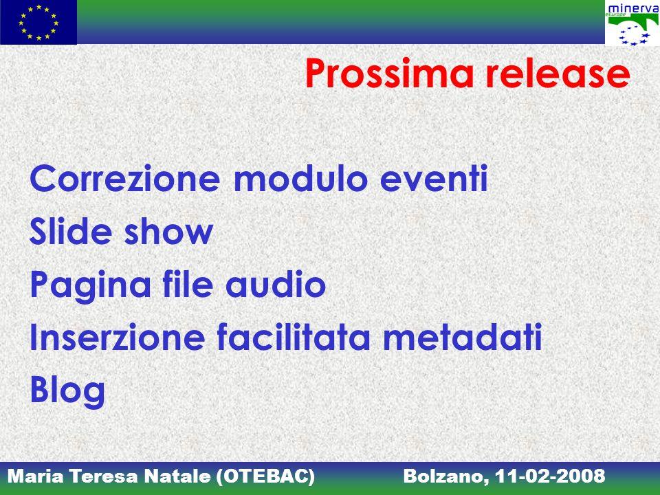 Maria Teresa Natale (OTEBAC)Bolzano, 11-02-2008 Prossima release Correzione modulo eventi Slide show Pagina file audio Inserzione facilitata metadati Blog