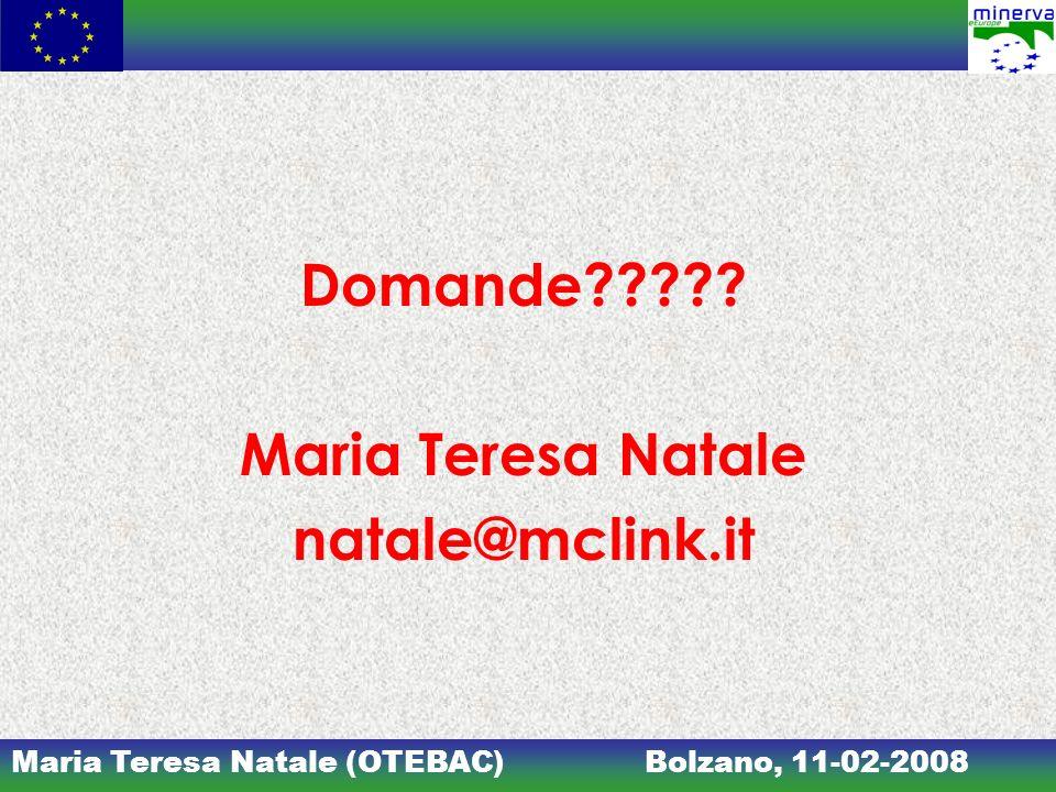 Maria Teresa Natale (OTEBAC)Bolzano, 11-02-2008 Domande????? Maria Teresa Natale natale@mclink.it