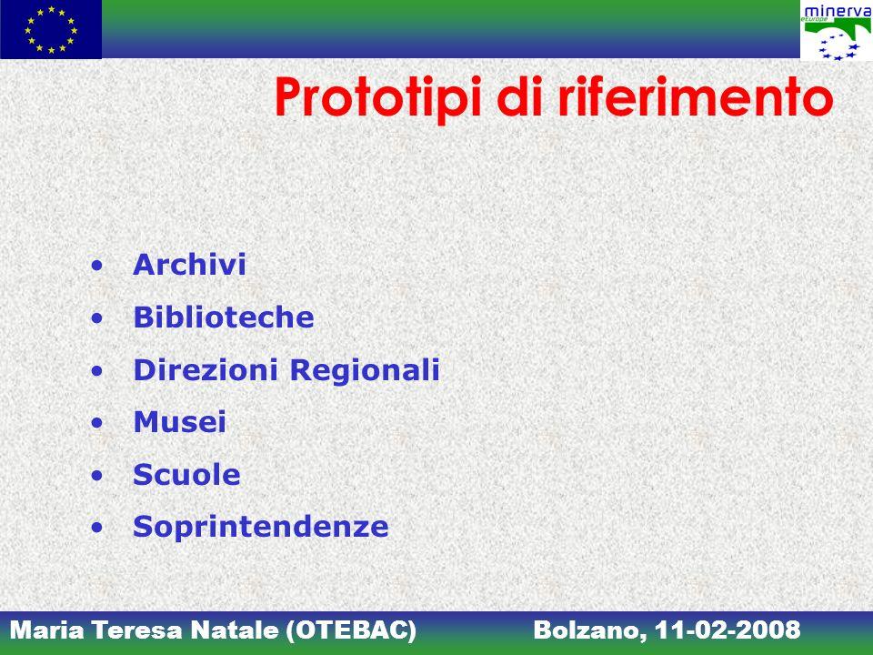 Maria Teresa Natale (OTEBAC)Bolzano, 11-02-2008 Prototipi di riferimento Archivi Biblioteche Direzioni Regionali Musei Scuole Soprintendenze