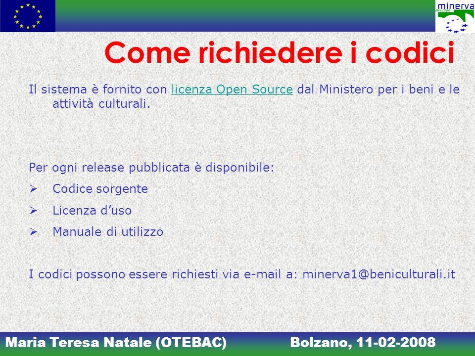 Maria Teresa Natale (OTEBAC)Bolzano, 11-02-2008 Come richiedere i codici Il sistema è fornito con licenza Open Source dal Ministero per i beni e le at