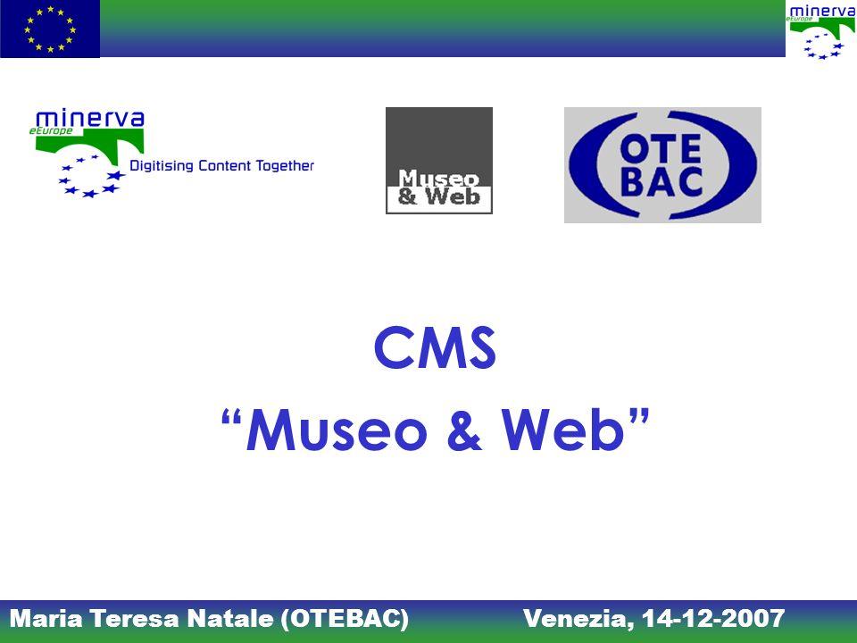 Maria Teresa Natale (OTEBAC)Venezia, 14-12-2007 CMS Museo & Web