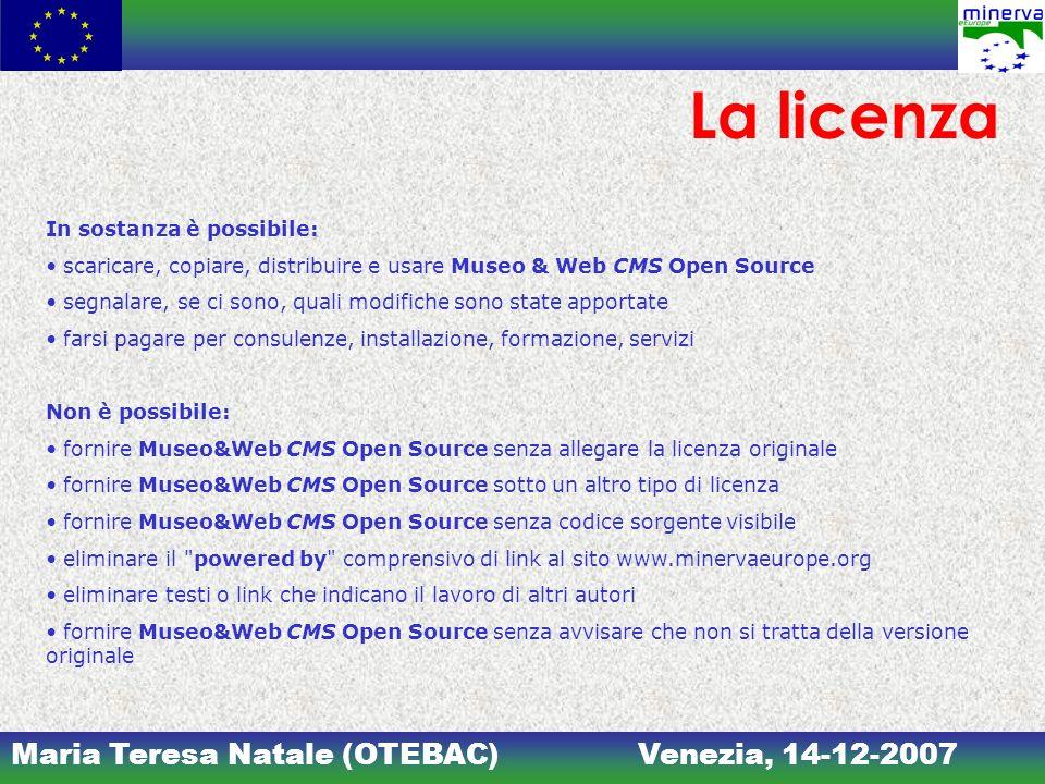 Maria Teresa Natale (OTEBAC)Venezia, 14-12-2007 La licenza In sostanza è possibile: scaricare, copiare, distribuire e usare Museo & Web CMS Open Sourc