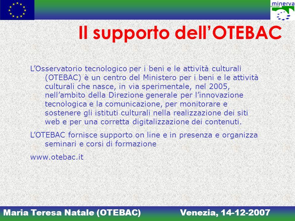 Maria Teresa Natale (OTEBAC)Venezia, 14-12-2007 Il supporto dellOTEBAC LOsservatorio tecnologico per i beni e le attività culturali (OTEBAC) è un cent