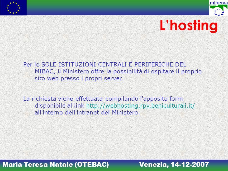 Maria Teresa Natale (OTEBAC)Venezia, 14-12-2007 Lhosting Per le SOLE ISTITUZIONI CENTRALI E PERIFERICHE DEL MIBAC, il Ministero offre la possibilità d