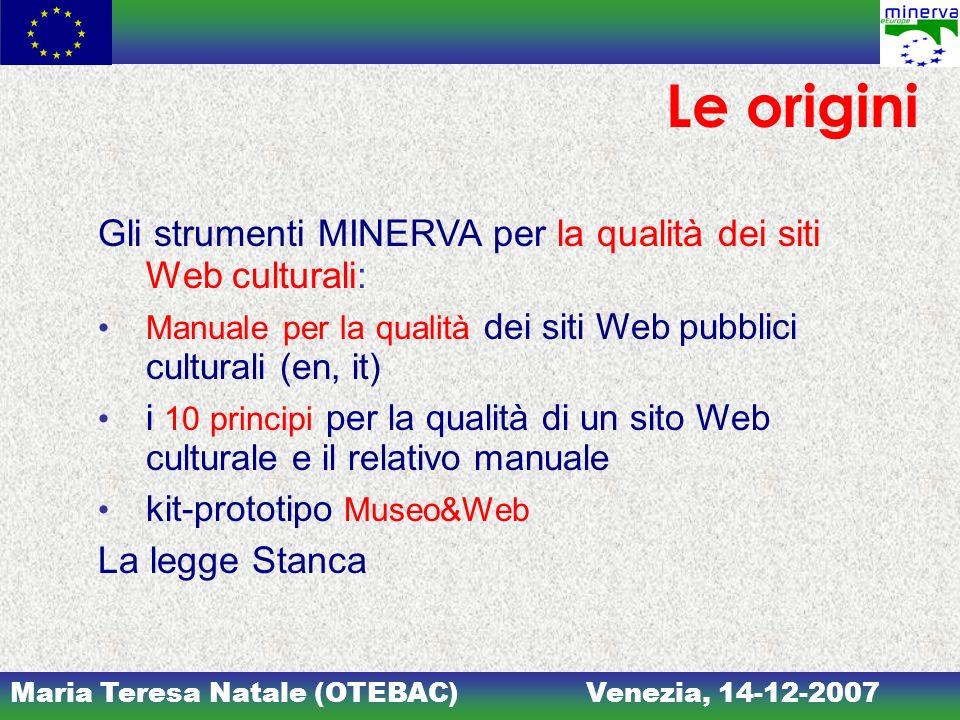 Maria Teresa Natale (OTEBAC)Venezia, 14-12-2007 Le origini Gli strumenti MINERVA per la qualità dei siti Web culturali: Manuale per la qualità dei sit
