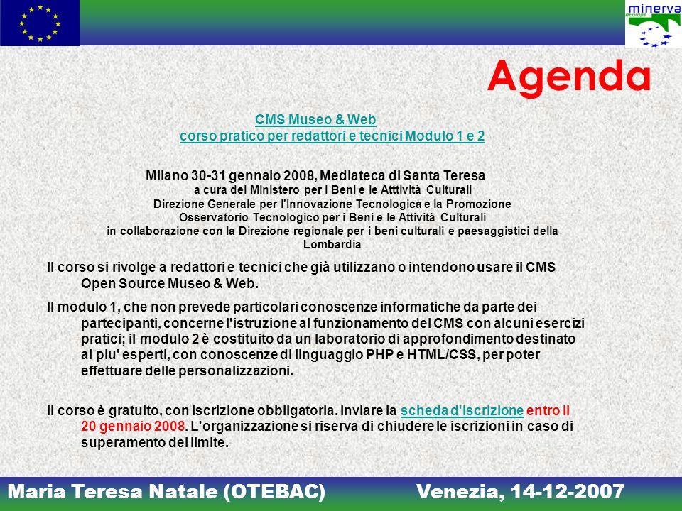 Maria Teresa Natale (OTEBAC)Venezia, 14-12-2007 Agenda CMS Museo & Web corso pratico per redattori e tecnici Modulo 1 e 2 Milano 30-31 gennaio 2008, M
