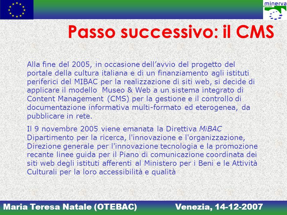 Maria Teresa Natale (OTEBAC)Venezia, 14-12-2007 Passo successivo: il CMS Alla fine del 2005, in occasione dellavvio del progetto del portale della cul