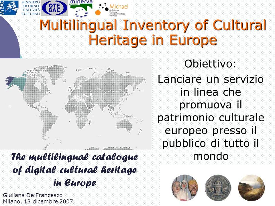 Giuliana De Francesco Milano, 13 dicembre 2007 The multilingual catalogue of digital cultural heritage in Europe Obiettivo: Lanciare un servizio in li