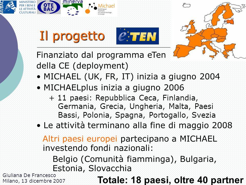 Giuliana De Francesco Milano, 13 dicembre 2007 Il progetto Finanziato dal programma eTen della CE (deployment) MICHAEL (UK, FR, IT) inizia a giugno 20