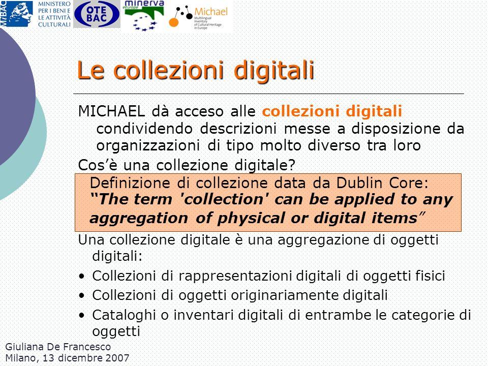 Giuliana De Francesco Milano, 13 dicembre 2007 Le collezioni digitali Definizione di collezione data da Dublin Core: The term 'collection' can be appl