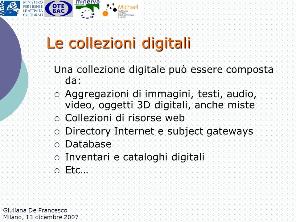 Giuliana De Francesco Milano, 13 dicembre 2007 Una collezione digitale può essere composta da: Aggregazioni di immagini, testi, audio, video, oggetti