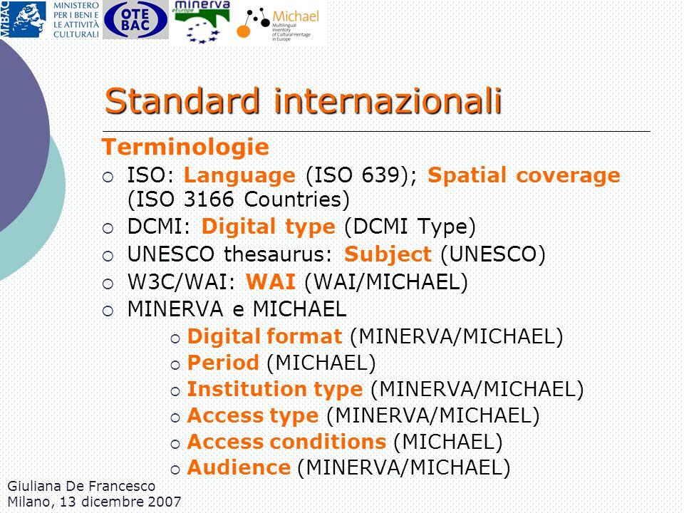 Giuliana De Francesco Milano, 13 dicembre 2007 Standard internazionali Terminologie ISO: Language (ISO 639); Spatial coverage (ISO 3166 Countries) DCM