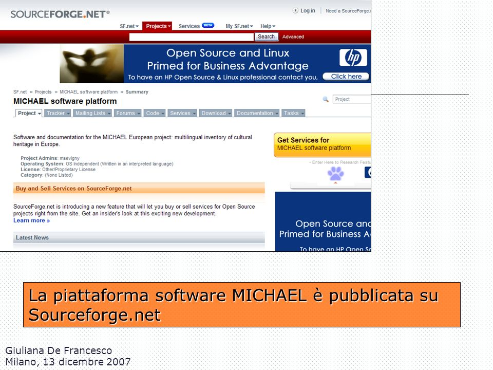 Giuliana De Francesco Milano, 13 dicembre 2007 La piattaforma software MICHAEL è pubblicata su Sourceforge.net