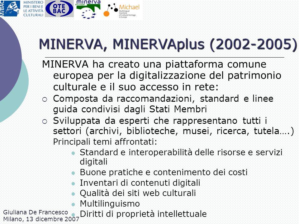 Giuliana De Francesco Milano, 13 dicembre 2007 MINERVA ha creato una piattaforma comune europea per la digitalizzazione del patrimonio culturale e il