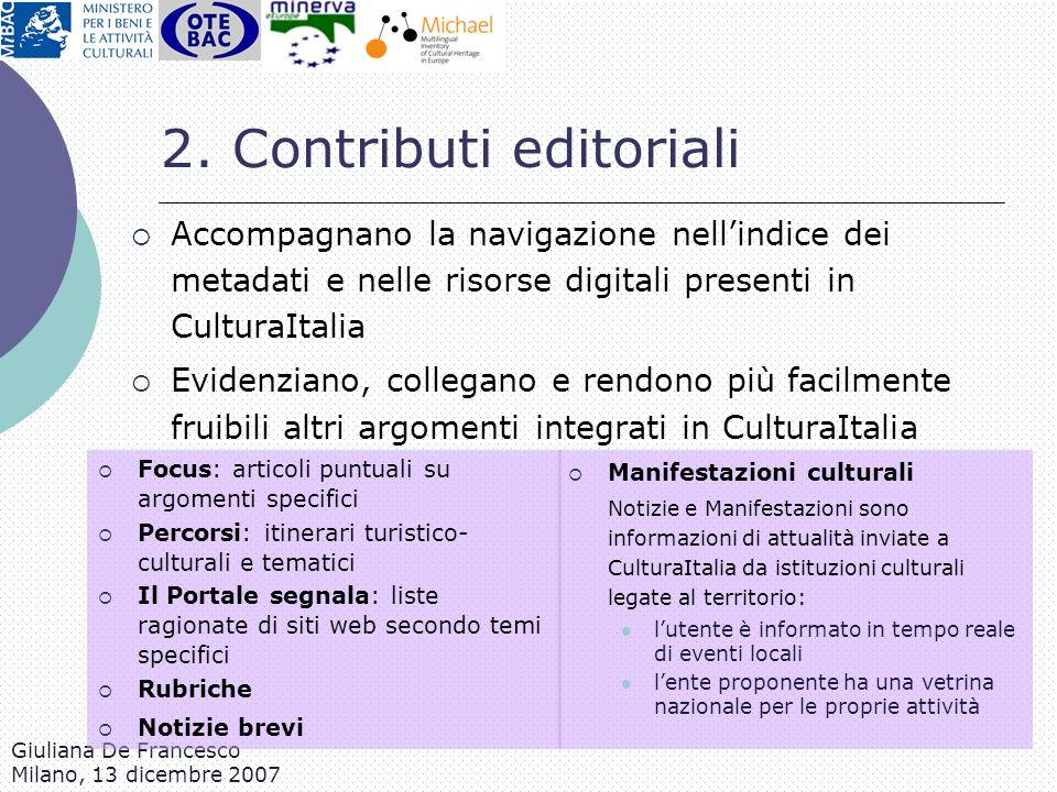 Giuliana De Francesco Milano, 13 dicembre 2007 2. Contributi editoriali Accompagnano la navigazione nellindice dei metadati e nelle risorse digitali p