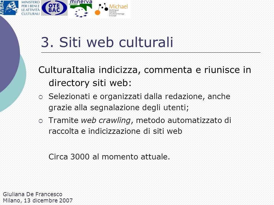 Giuliana De Francesco Milano, 13 dicembre 2007 3. Siti web culturali CulturaItalia indicizza, commenta e riunisce in directory siti web: Selezionati e