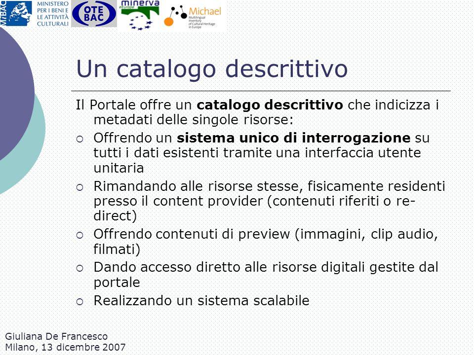 Giuliana De Francesco Milano, 13 dicembre 2007 Un catalogo descrittivo Il Portale offre un catalogo descrittivo che indicizza i metadati delle singole