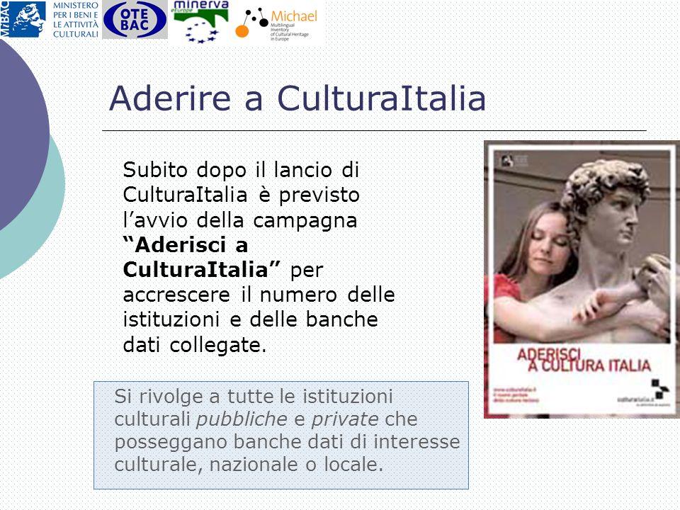Subito dopo il lancio di CulturaItalia è previsto lavvio della campagna Aderisci a CulturaItalia per accrescere il numero delle istituzioni e delle ba
