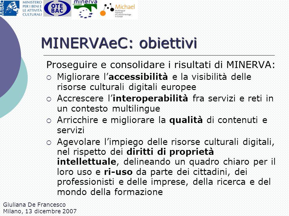 Giuliana De Francesco Milano, 13 dicembre 2007 MINERVAeC: obiettivi Proseguire e consolidare i risultati di MINERVA: Migliorare laccessibilità e la vi
