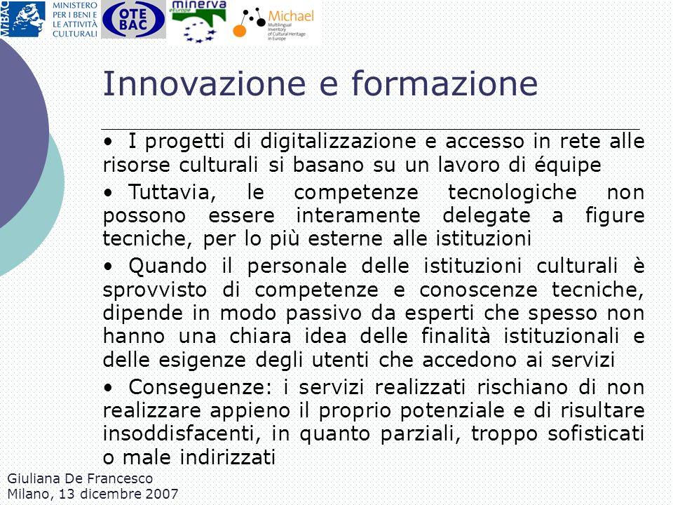 Giuliana De Francesco Milano, 13 dicembre 2007 I progetti di digitalizzazione e accesso in rete alle risorse culturali si basano su un lavoro di équip