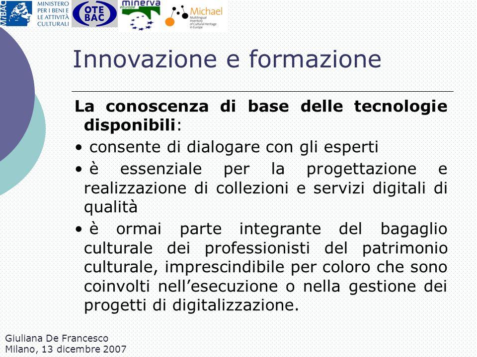 Giuliana De Francesco Milano, 13 dicembre 2007 La conoscenza di base delle tecnologie disponibili: consente di dialogare con gli esperti è essenziale