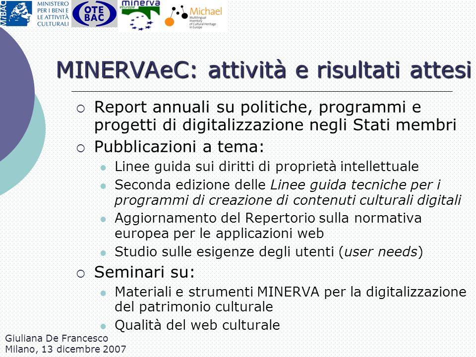 Giuliana De Francesco Milano, 13 dicembre 2007 Standard internazionali Terminologie ISO: Language (ISO 639); Spatial coverage (ISO 3166 Countries) DCMI: Digital type (DCMI Type) UNESCO thesaurus: Subject (UNESCO) W3C/WAI: WAI (WAI/MICHAEL) MINERVA e MICHAEL Digital format (MINERVA/MICHAEL) Period (MICHAEL) Institution type (MINERVA/MICHAEL) Access type (MINERVA/MICHAEL) Access conditions (MICHAEL) Audience (MINERVA/MICHAEL)