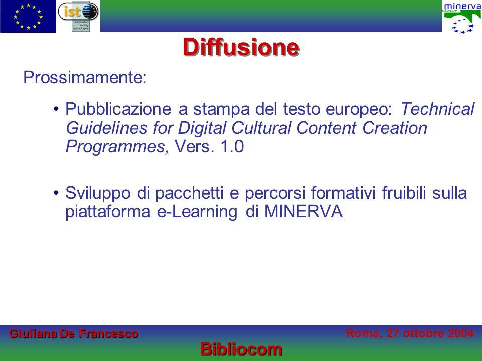 Giuliana De Francesco Giuliana De FrancescoRoma, 27 ottobre 2004Bibliocom Diffusione Prossimamente: Pubblicazione a stampa del testo europeo: Technical Guidelines for Digital Cultural Content Creation Programmes, Vers.