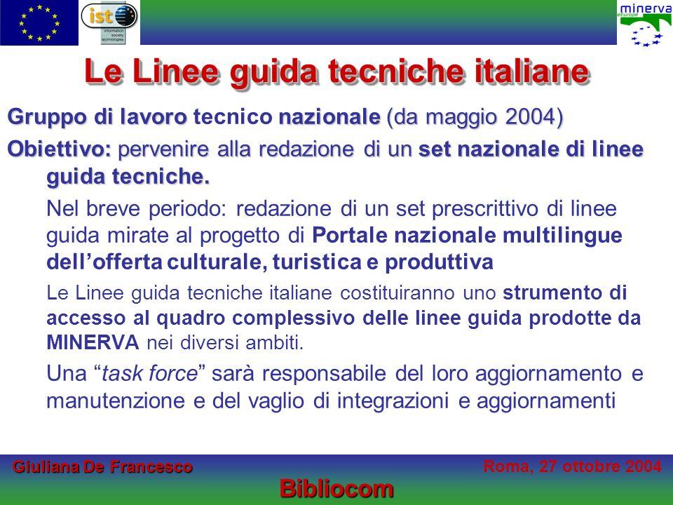 Giuliana De Francesco Giuliana De FrancescoRoma, 27 ottobre 2004Bibliocom Le Linee guida tecniche italiane Gruppo di lavoro nazionale (da maggio 2004) Gruppo di lavoro tecnico nazionale (da maggio 2004) Obiettivo: pervenire alla redazione di un set nazionale di linee guida tecniche.