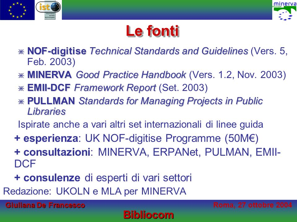 Giuliana De Francesco Giuliana De FrancescoRoma, 27 ottobre 2004Bibliocom Le fonti NOF-digitise Technical Standards and Guidelines NOF-digitise Techni