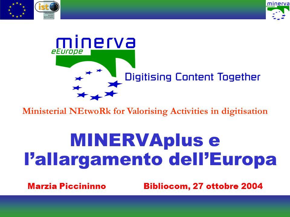 MINERVAplus e lallargamento dellEuropa Marzia PiccininnoBibliocom, 27 ottobre 2004 Ministerial NEtwoRk for Valorising Activities in digitisation