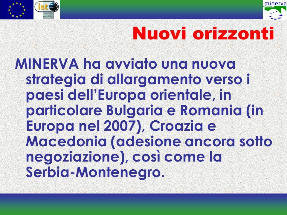 Nuovi orizzonti MINERVA ha avviato una nuova strategia di allargamento verso i paesi dellEuropa orientale, in particolare Bulgaria e Romania (in Europa nel 2007), Croazia e Macedonia (adesione ancora sotto negoziazione), così come la Serbia-Montenegro.