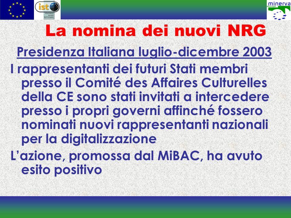 La nomina dei nuovi NRG Presidenza Italiana luglio-dicembre 2003 I rappresentanti dei futuri Stati membri presso il Comité des Affaires Culturelles della CE sono stati invitati a intercedere presso i propri governi affinché fossero nominati nuovi rappresentanti nazionali per la digitalizzazione Lazione, promossa dal MiBAC, ha avuto esito positivo