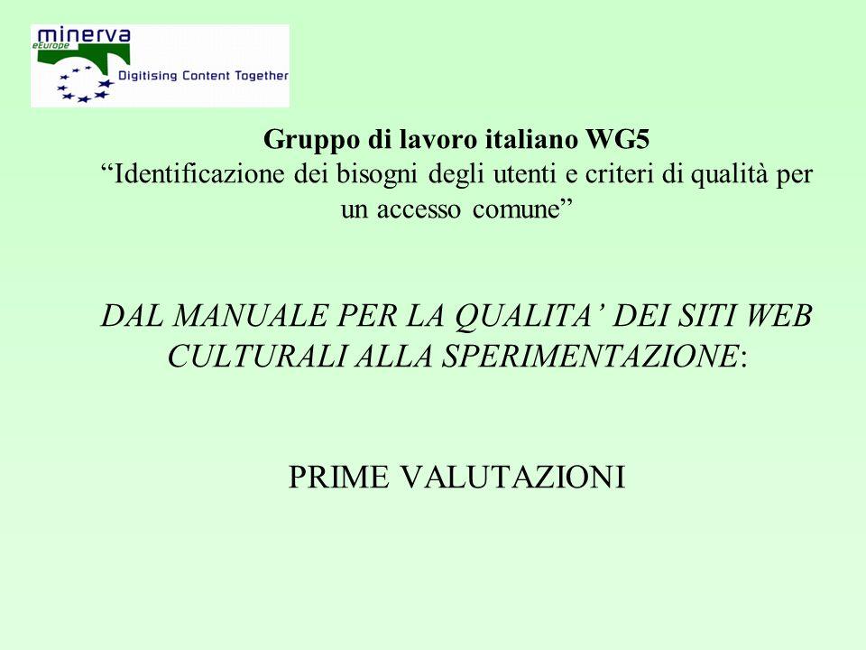 Gruppo di lavoro italiano WG5 Identificazione dei bisogni degli utenti e criteri di qualità per un accesso comune DAL MANUALE PER LA QUALITA DEI SITI WEB CULTURALI ALLA SPERIMENTAZIONE: PRIME VALUTAZIONI