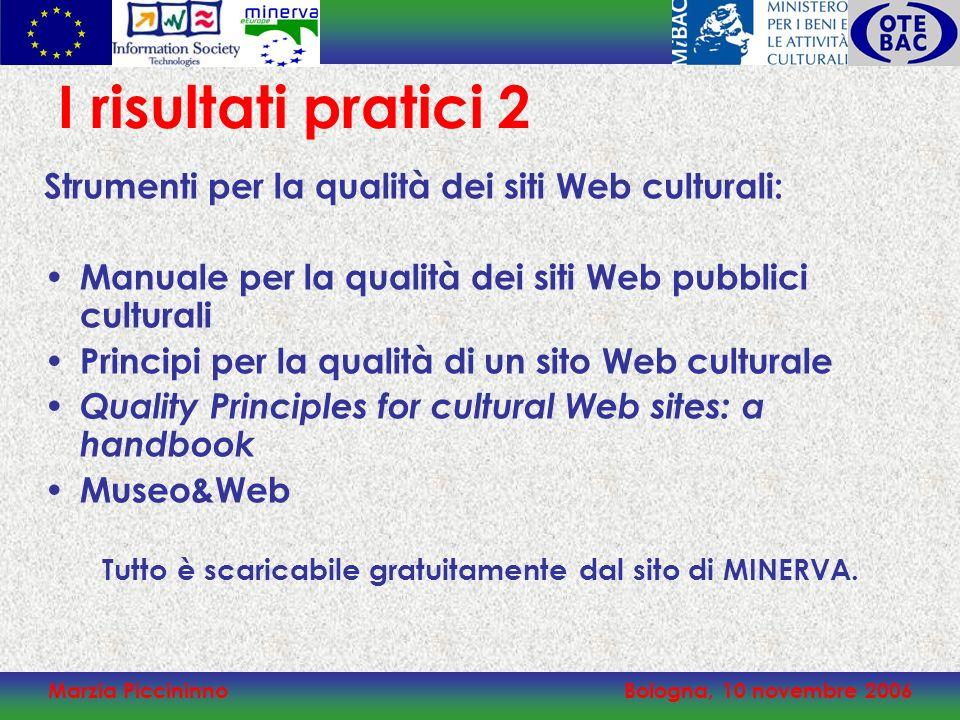 Marzia PiccininnoBologna, 10 novembre 2006 I risultati pratici 2 Strumenti per la qualità dei siti Web culturali: Manuale per la qualità dei siti Web
