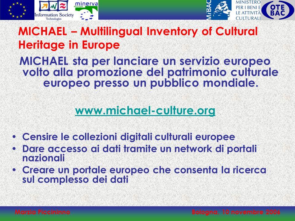 Marzia PiccininnoBologna, 10 novembre 2006 MICHAEL – Multilingual Inventory of Cultural Heritage in Europe MICHAEL sta per lanciare un servizio europe