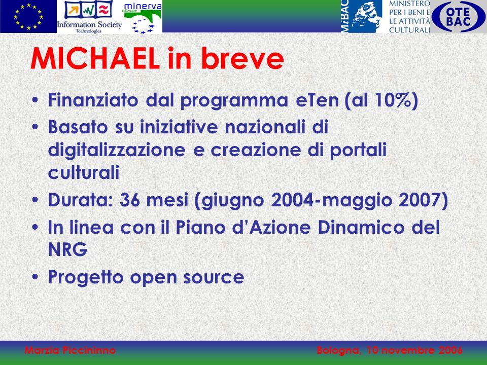 Marzia PiccininnoBologna, 10 novembre 2006 MICHAEL in breve Finanziato dal programma eTen (al 10%) Basato su iniziative nazionali di digitalizzazione