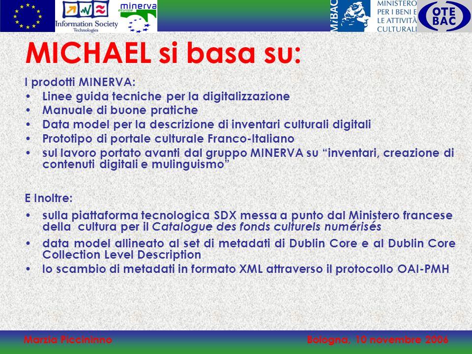 Marzia PiccininnoBologna, 10 novembre 2006 MICHAEL si basa su: I prodotti MINERVA: Linee guida tecniche per la digitalizzazione Manuale di buone prati