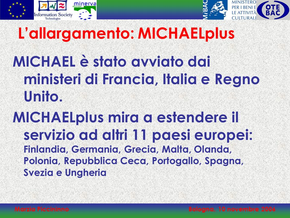 Marzia PiccininnoBologna, 10 novembre 2006 MICHAEL è stato avviato dai ministeri di Francia, Italia e Regno Unito. MICHAELplus mira a estendere il ser