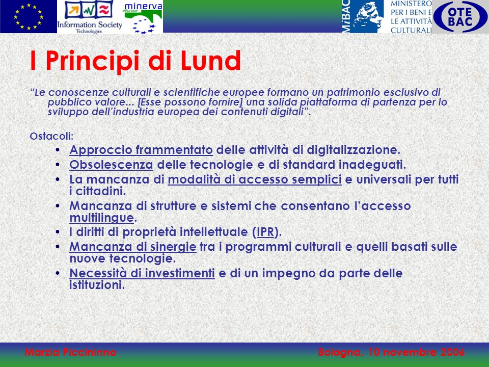 Marzia PiccininnoBologna, 10 novembre 2006 MICHAEL – Multilingual Inventory of Cultural Heritage in Europe MICHAEL sta per lanciare un servizio europeo volto alla promozione del patrimonio culturale europeo presso un pubblico mondiale.