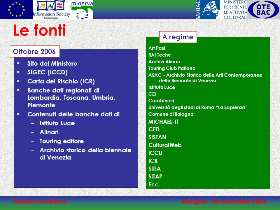 Marzia PiccininnoBologna, 10 novembre 2006 Le fonti Sito del Ministero SIGEC (ICCD) Carta del Rischio (ICR) Banche dati regionali di Lombardia, Toscan