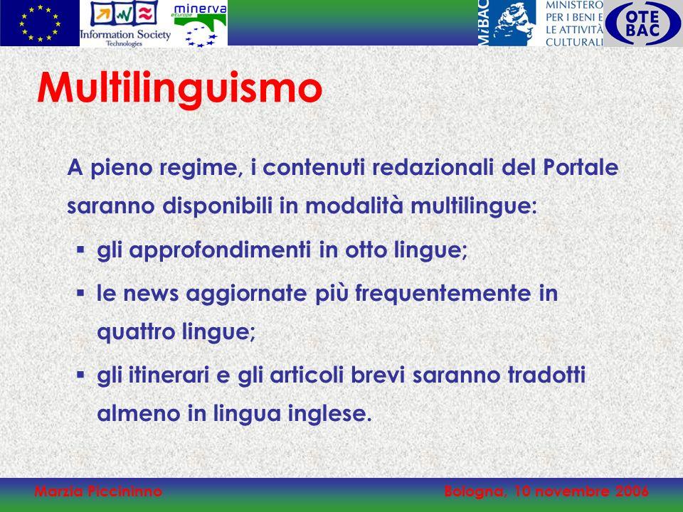 Marzia PiccininnoBologna, 10 novembre 2006 Multilinguismo A pieno regime, i contenuti redazionali del Portale saranno disponibili in modalità multilin