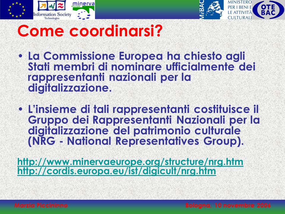 Marzia PiccininnoBologna, 10 novembre 2006 Come coordinarsi? La Commissione Europea ha chiesto agli Stati membri di nominare ufficialmente dei rappres