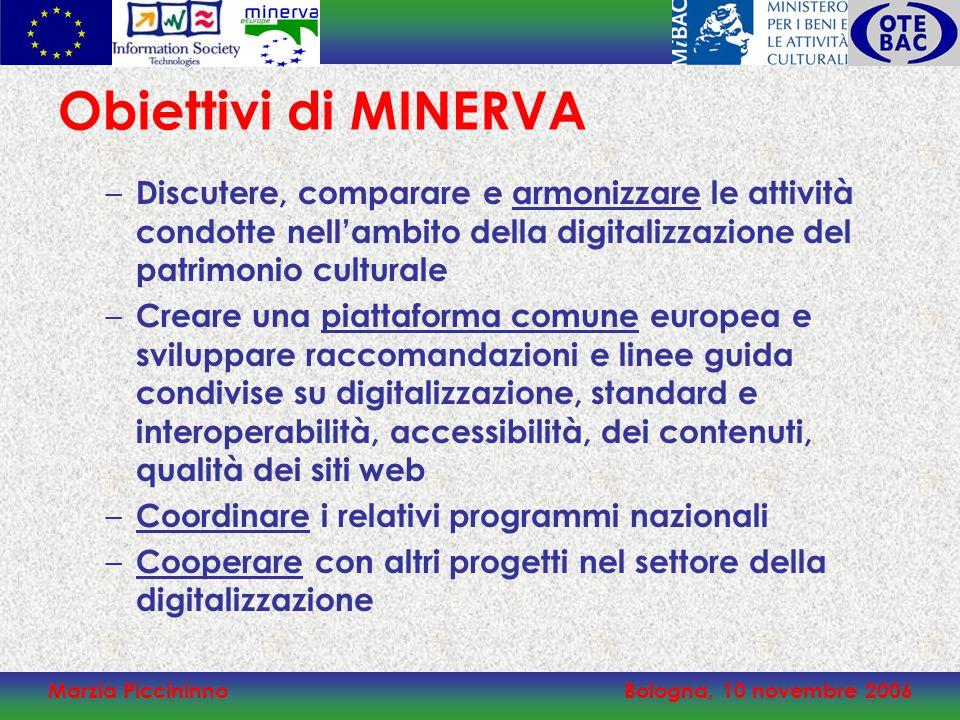 Marzia PiccininnoBologna, 10 novembre 2006 Obiettivi di MINERVA – Discutere, comparare e armonizzare le attività condotte nellambito della digitalizza