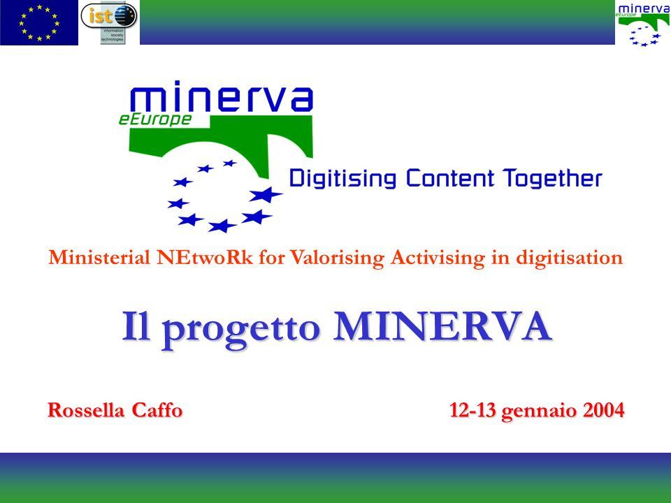 Il progetto MINERVA Rossella Caffo12-13 gennaio 2004 Ministerial NEtwoRk for Valorising Activising in digitisation