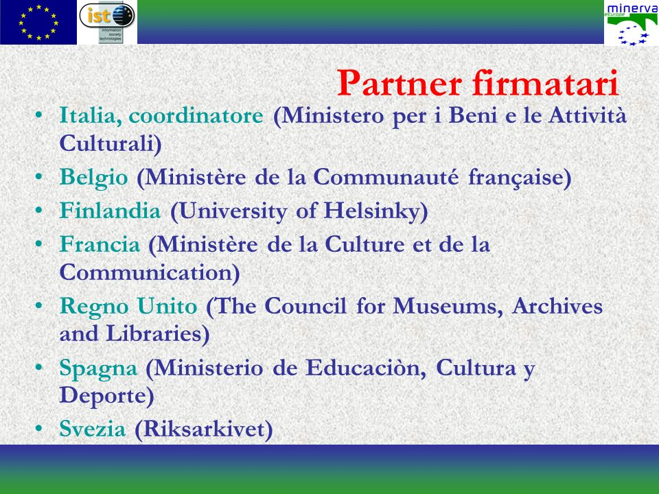 Partner firmatari Italia, coordinatore (Ministero per i Beni e le Attività Culturali) Belgio (Ministère de la Communauté française) Finlandia (University of Helsinky) Francia (Ministère de la Culture et de la Communication) Regno Unito (The Council for Museums, Archives and Libraries) Spagna (Ministerio de Educaciòn, Cultura y Deporte) Svezia (Riksarkivet)